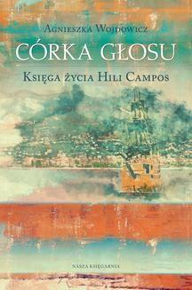 Chomikuj, ebook online Córka głosu. Księga życia Hili Campos. Agnieszka Wojdowicz