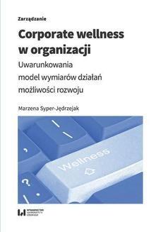 Chomikuj, ebook online Corporate wellness w organizacji. Uwarunkowania, model wymiarów działań, możliwości rozwoju. Marzena Syper-Jędrzejak