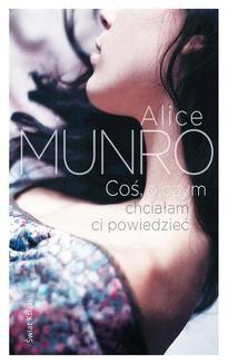 Chomikuj, pobierz ebook online Coś, o czym chciałam ci powiedzieć. Alice Munro