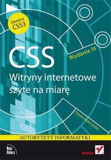 Chomikuj, pobierz ebook online CSS. Witryny internetowe szyte na miarę. Autorytety informatyki. Wydanie III. Charles Wyke-Smith