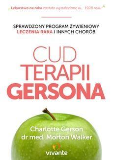 Chomikuj, ebook online Cud Terapii Gersona. Sprawdzony program żywieniowy leczenia raka i innych chorób. Charlotte Gerson