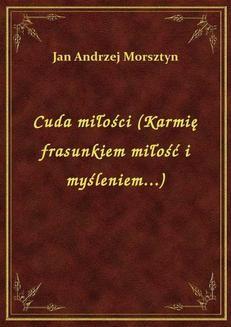 Chomikuj, ebook online Cuda miłości (Karmię frasunkiem miłość i myśleniem…). Jan Andrzej Morsztyn
