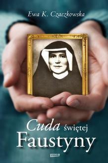 Chomikuj, ebook online Cuda świętej Faustyny. Ewa Czaczkowska