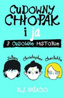 Chomikuj, ebook online CUDOWNY CHŁOPAK i JA: TRZY CUDOWNE HISTORIE. R. J. Palacio