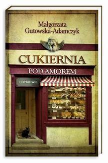 Chomikuj, ebook online Cukiernia Pod Amorem. Tom 3 Hryciowie. Małgorzata Gutowska-Adamczyk