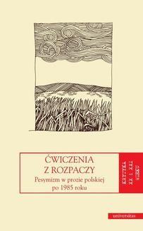 Chomikuj, ebook online Ćwiczenia z rozpaczy. Pesymizm w prozie polskiej po 1985 r.. Jerzy Jarzębski