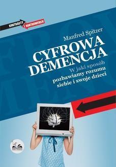 Chomikuj, ebook online Cyfrowa demencja. W jaki sposób pozbawiamy rozumu siebie i swoje dzieci. Manfred Spitzer