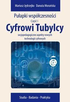 Chomikuj, pobierz ebook online Cyfrowi Tubylcy. Socjopedagogiczne aspekty nowych technologii cyfrowych. Danuta Morańska