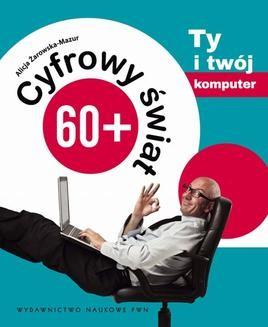 Chomikuj, pobierz ebook online Cyfrowy świat 60+. Ty i Twój komputer. Alicja Żarowska-Mazur