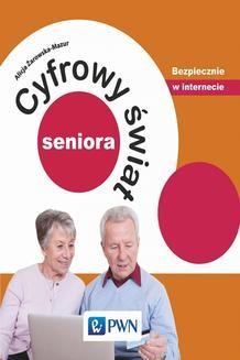 Chomikuj, pobierz ebook online Cyfrowy świat seniora. Bezpiecznie w internecie. Alicja Żarowska-Mazur