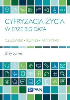 Ebook Cyfryzacja życia w erze Big Data. Człowiek. Biznes. Państwo pdf