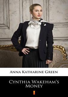 Chomikuj, pobierz ebook online Cynthia Wakehams Money. Anna Katharine Green