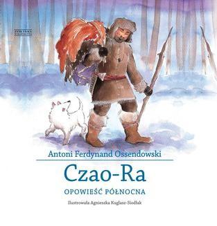 Chomikuj, pobierz ebook online Czao-Ra. Opowieść północna. Antoni Ferdynand Ossendowski