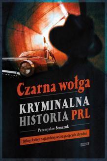 Chomikuj, ebook online Czarna wołga. Kryminalna historia PRL. Przemysław Semczuk