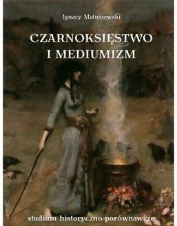 Chomikuj, ebook online Czarnoksięstwo i mediumizm. Ignacy Matuszewski