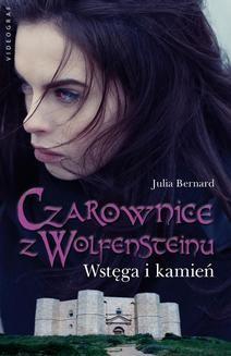 Chomikuj, ebook online Czarownice z Wolfnsteinu: Wstęga i kamień. Julia Bernard