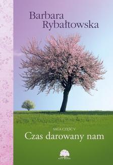 Chomikuj, ebook online Czas darowany nam. Saga cz.V. Barbara Rybałtowska