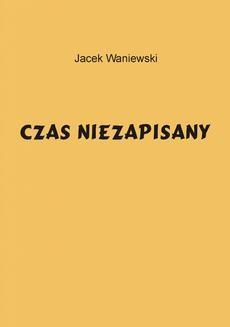 Chomikuj, ebook online Czas niezapisany. Jacek Waniewski