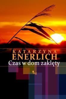 Chomikuj, ebook online Czas w dom zaklęty. Katarzyna Enerlich
