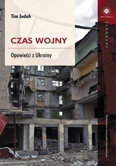 Chomikuj, ebook online Czas wojny. Opowieści z Ukrainy. Tim Judah