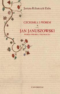Chomikuj, pobierz ebook online Czcionką i piórem. Jan Januszowski w roli pisarza i tłumacza. Justyna Kiliańczyk-Zięba