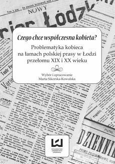 Ebook Czego chce współczesna kobieta? Problematyka kobieca na łamach polskiej prasy w Łodzi przełomu XIX i XX wieku pdf