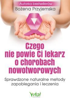 Ebook Czego nie powie Ci lekarz o chorobach nowotworowych. Sprawdzone naturalne metody zapobiegania i leczenia. pdf