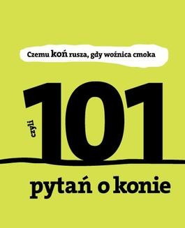 Chomikuj, ebook online Czemu koń rusza gdy woźnica cmoka. 101 pytań o konie. Dorota Kozińska