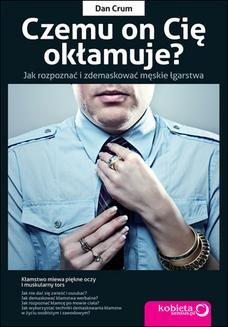 Chomikuj, pobierz ebook online Czemu on Cię okłamuje? Jak rozpoznać i zdemaskować męskie łgarstwa. Dan Crum