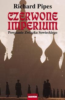 Chomikuj, pobierz ebook online Czerwone imperium. Richard Pipes