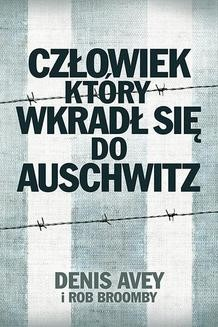 Chomikuj, pobierz ebook online Człowiek, który wkradł się do Auschwitz. Rob Broomby