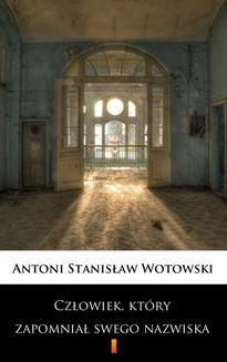 Chomikuj, ebook online Człowiek, który zapomniał swego nazwiska. Powieść sensacyjna. Stanisław Antoni Wotowski