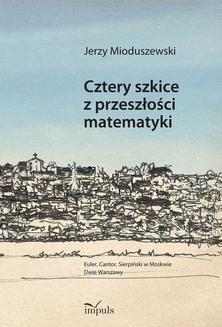 Chomikuj, ebook online Cztery szkice z przeszłości matematyki. Jerzy Mioduszewski