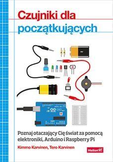 Chomikuj, ebook online Czujniki dla początkujących. Poznaj otaczający Cię świat za pomocą elektroniki, Arduino i Raspberry Pi. Kimmo Karvinen