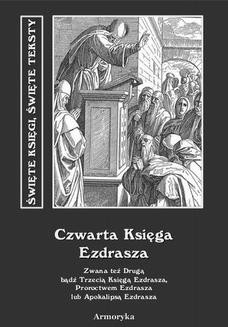 Chomikuj, ebook online Czwarta Księga Ezdrasza. Zwana też Drugą bądź Trzecią Księgą Ezdrasza, Proroctwem Ezdrasza lub Apokalipsą Ezdrasza. Nieznany