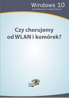 Chomikuj, pobierz ebook online Czy chorujemy od WLAN i komórek?. Opracowanie zbiorowe