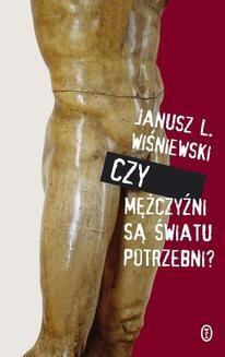 Chomikuj, pobierz ebook online Czy mężczyźni są światu potrzebni?. Janusz Leon Wiśniewski