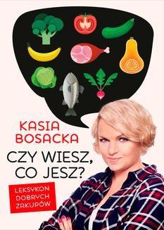 Chomikuj, ebook online Czy wiesz, co jesz?. Katarzyna Bosacka
