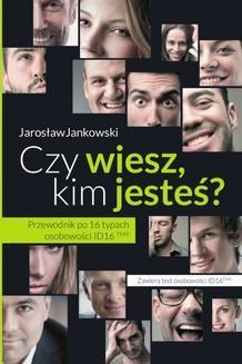 Chomikuj, ebook online Czy wiesz, kim jesteś? Przewodnik po 16 typach osobowości ID16. Jarosław Jankowski
