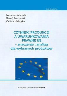 Chomikuj, pobierz ebook online Czynniki Produkcji a uwarunkowania prawne UE- znaczenie i analiza dla wybranych produktów. MICIUŁA Ireneusz