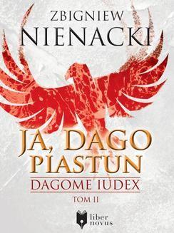 Chomikuj, pobierz ebook online Dagome Iudex Tom 2: Ja, Dago Piastun. Zbigniew Nienacki