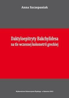 Chomikuj, ebook online Daktyloepitryty Bakchylidesa na tle wczesnej kolometrii greckiej. Anna Szczepaniak
