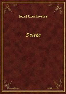 Chomikuj, ebook online Daleko. Józef Czechowicz