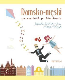 Chomikuj, pobierz ebook online Damsko-męski przewodnik po Wrocławiu. Jagienka Świetlik-Prus