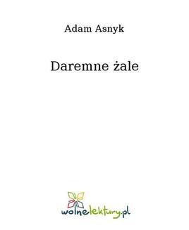 Chomikuj, ebook online Daremne żale. Adam Asnyk