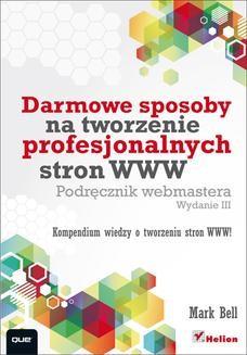 Chomikuj, ebook online Darmowe sposoby na tworzenie profesjonalnych stron WWW. Podręcznik webmastera. Wydanie III. Mark William Bell
