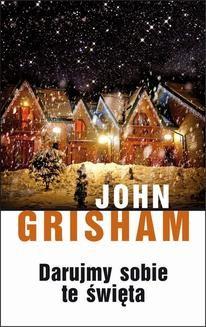 Chomikuj, pobierz ebook online Darujmy sobie te święta. John Grisham