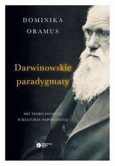 Chomikuj, ebook online Darwinowskie paradygmaty. Dominika Oramus
