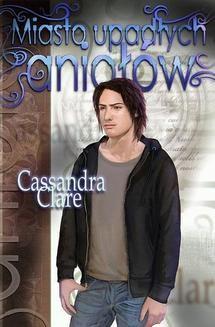 Chomikuj, ebook online Dary Anioła. Miasto upadłych aniołów. Cassandra Clare