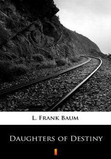 Chomikuj, ebook online Daughters of Destiny. L. Frank Baum